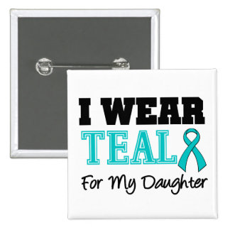 I Wear Teal Ribbon For My Daughter 2 Inch Square Button
