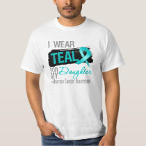 I Wear Teal Ribbon For My Daughter Ovarian Cancer T-Shirt