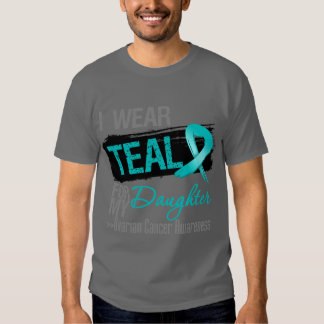 I Wear Teal Ribbon For My Daughter Ovarian Cancer T Shirt