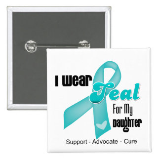 I Wear Teal Ribbon For My Daughter Pinback Button