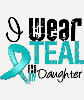 I Wear Teal Ribbon For My Daughter T Shirt