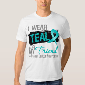 I Wear Teal Ribbon For My Friend Ovarian Cancer Shirt