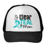 I Wear Teal Ribbon For My Mom Hat
