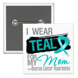 I Wear Teal Ribbon For My Mom Ovarian Cancer Pin
