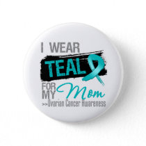 I Wear Teal Ribbon For My Mom Ovarian Cancer Button