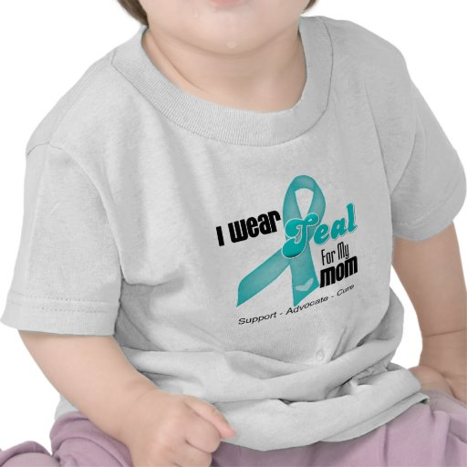 I Wear Teal Ribbon For My Mom T Shirts