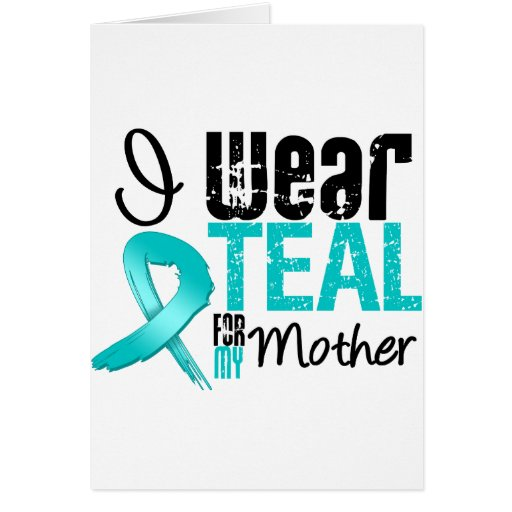I Wear Teal Ribbon For My Mother Greeting Card