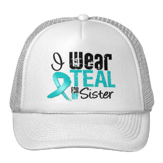 I Wear Teal Ribbon For My Sister Hats