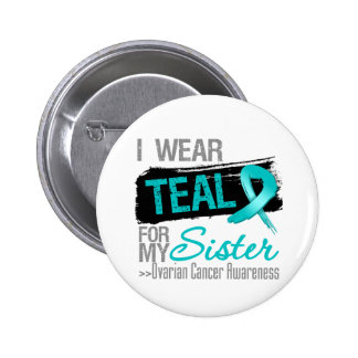 I Wear Teal Ribbon For My Sister Ovarian Cancer 2 Inch Round Button