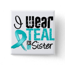I Wear Teal Ribbon For My Sister Pinback Button