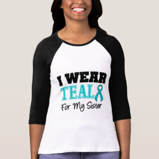 I Wear Teal Ribbon For My Sister Shirt