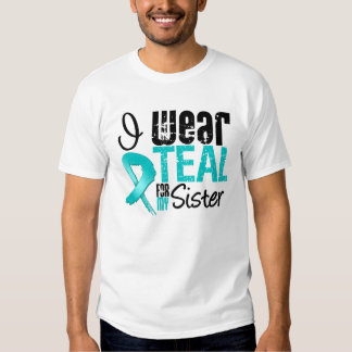 I Wear Teal Ribbon For My Sister T Shirt
