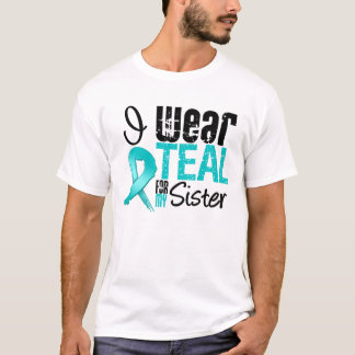 I Wear Teal Ribbon For My Sister T-Shirt