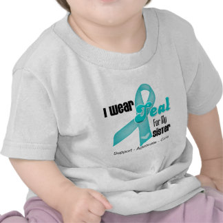 I Wear Teal Ribbon For My Sister Shirts