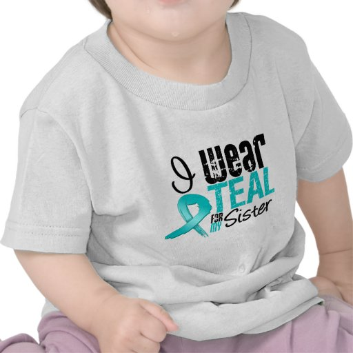 I Wear Teal Ribbon For My Sister Tshirts