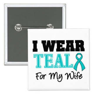 I Wear Teal Ribbon For My Wife 2 Inch Square Button