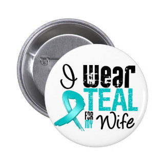 I Wear Teal Ribbon For My Wife Pinback Button
