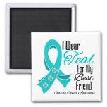 I Wear Teal Ribbon Ovarian Cancer Best Friend Magnet