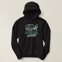 I Wear Teal & White For Cervical Cancer Awareness Hoodie