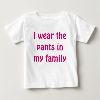 I wear the pants in my family baby T-Shirt