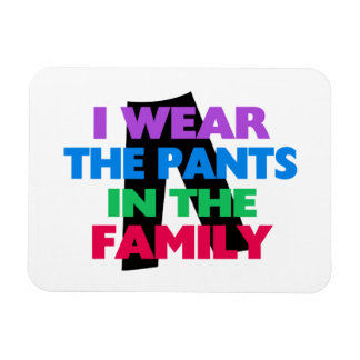 I Wear The Pants In The Family Magnet