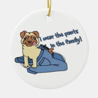 I Wear The Pants in The Family Pug Ceramic Ornament