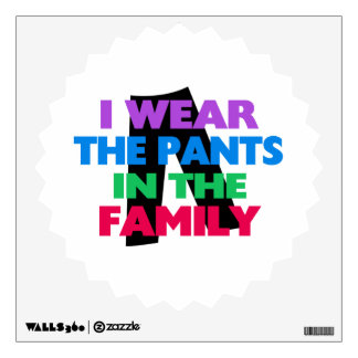 I Wear The Pants In The Family Wall Sticker