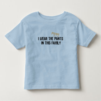 I wear the pants... t shirt