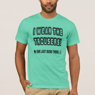 I WEAR THE TROUSERS T-Shirt