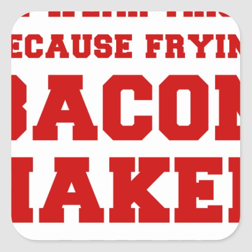I-wear-this-because-frying-bacon-fresh-burg.png Square Sticker