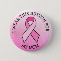 i Wear this for my Mom Pink Breast Cancer Button
