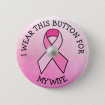 i Wear this for my Wife Pink Breast Cancer Button