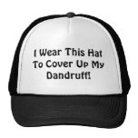 I Wear This Hat To Cover Up My Dandruff!
