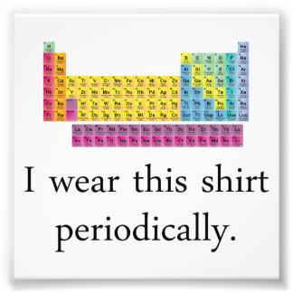 I Wear This Shirt Periodically Photo Print