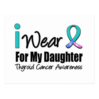 I Wear Thyroid Cancer Ribbon For My Daughter Postcard