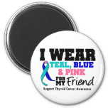 I Wear Thyroid Cancer Ribbon For My Friend 2 Inch Round Magnet