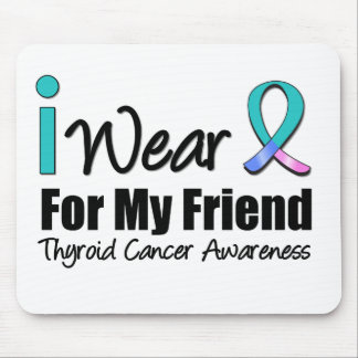 I Wear Thyroid Cancer Ribbon For My Friend Mouse Pad