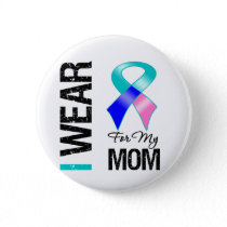 I Wear Thyroid Cancer Ribbon For My Mom Button