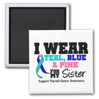 I Wear Thyroid Cancer Ribbon For My Sister Magnets