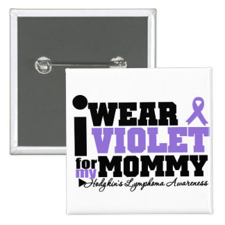I Wear Violet For My Mommy Hodgkins Lymphoma Pinback Button