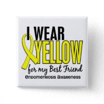 I Wear Yellow For My Best Friend 10 Endometriosis Pinback Button