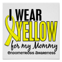 I Wear Yellow For My Mommy10 Endometriosis Poster