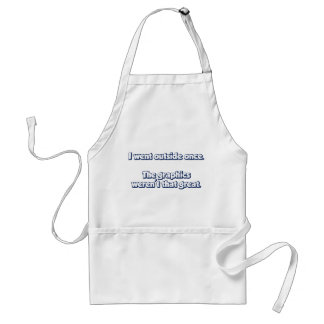 I Went Outside Once.  Graphics Weren't Great. Adult Apron