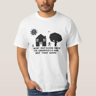 I Went Outside Once The Graphics Are Not That Good T-Shirt