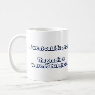 I Went Outside Once.  The Graphics Weren't Great. Coffee Mug