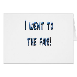 I went to the fair! Blue fair promo, 3D effect Greeting Cards