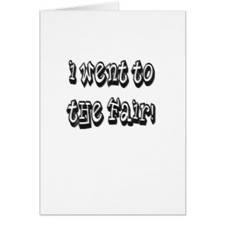 I went to the fair! Fair celebration slogan Greeting Card