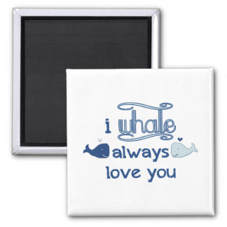 I Whale Always Love You Magnet