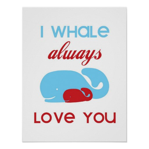 I Whale always love you print or poster