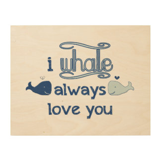 I Whale Always Love You Wood Wall Decor